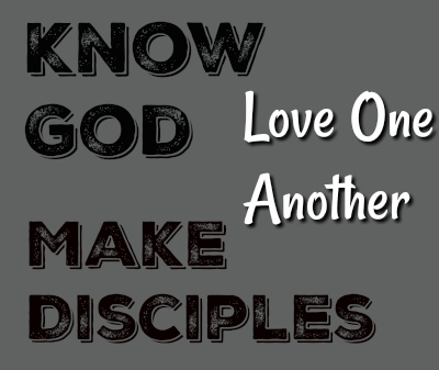 Know God, Love One Another, Make Disciples