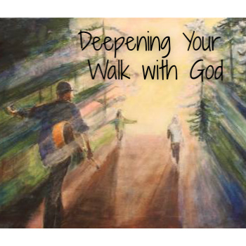 Deepening your Walk with God