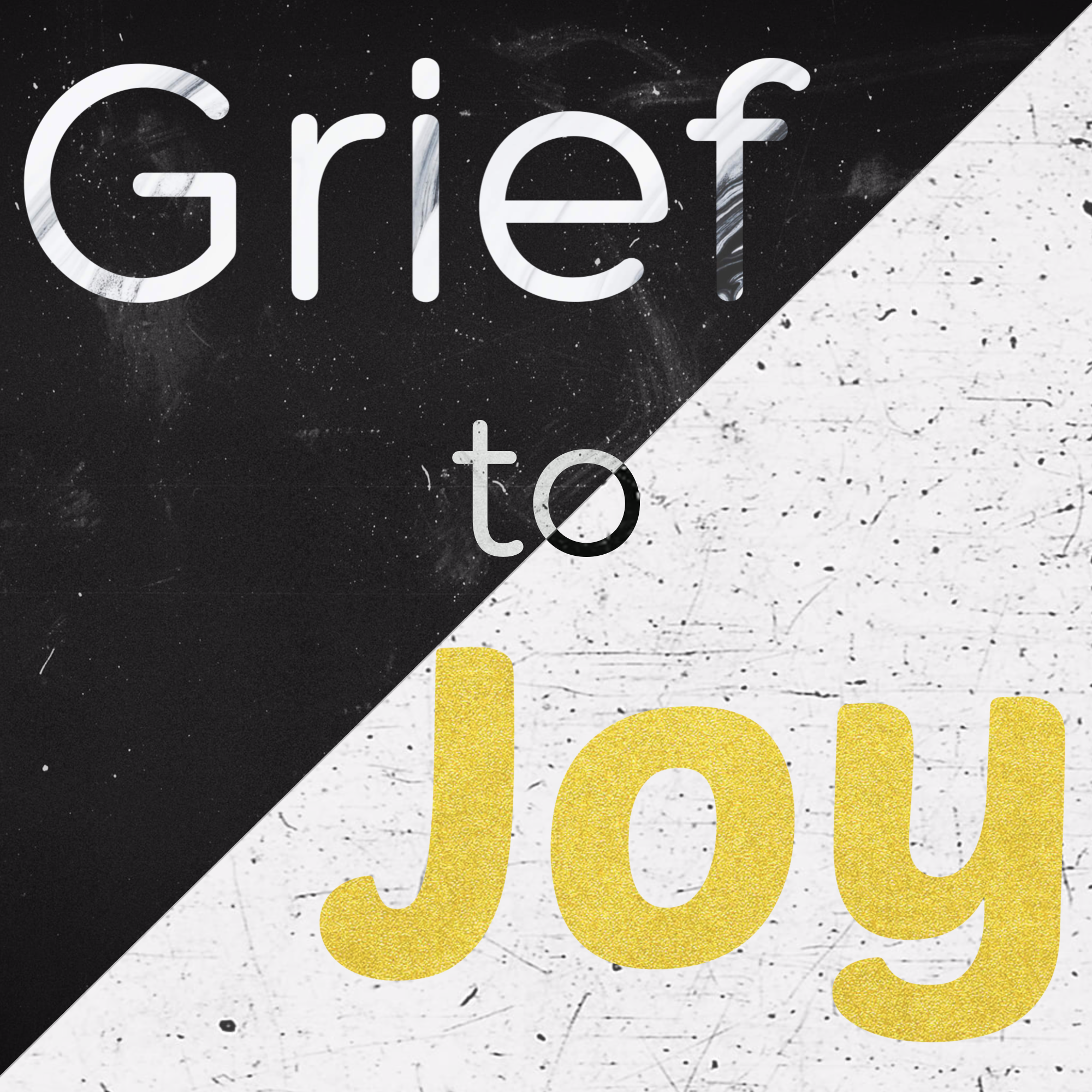 Grief to Joy