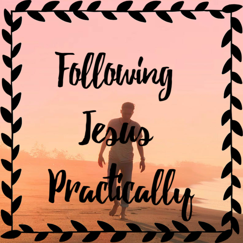 Following Jesus Practically