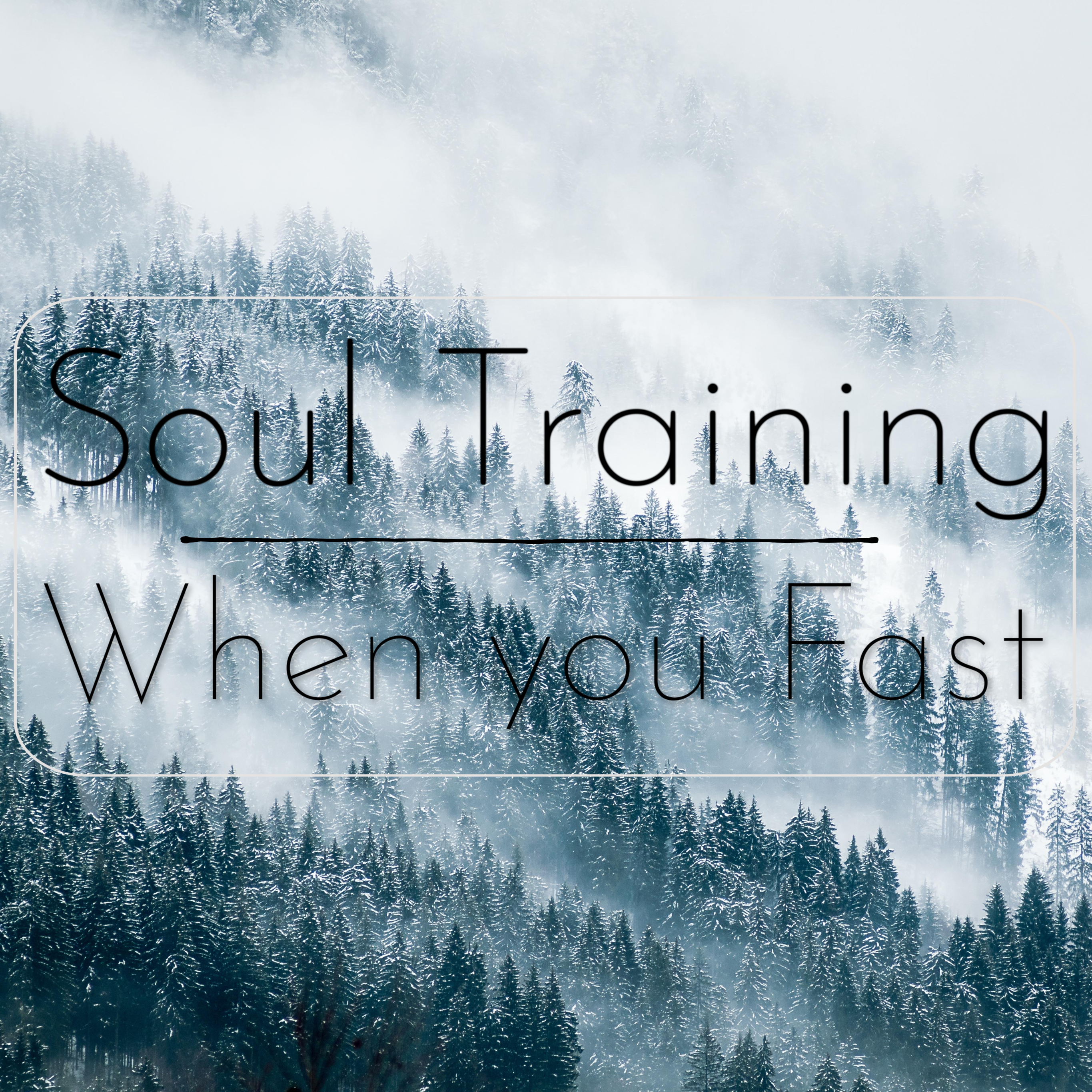Soul Training- When you Fast